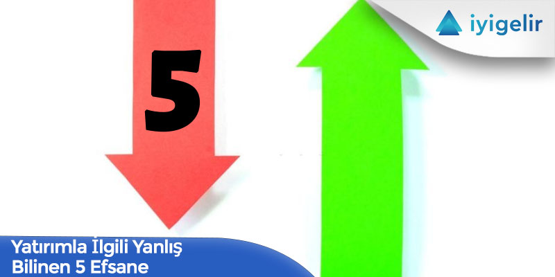 Yatırımla İlgili Yanlış Bilinen 5 Efsane