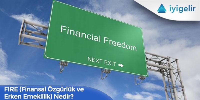 FIRE (Finansal Özgürlük ve Erken Emeklilik) Nedir?