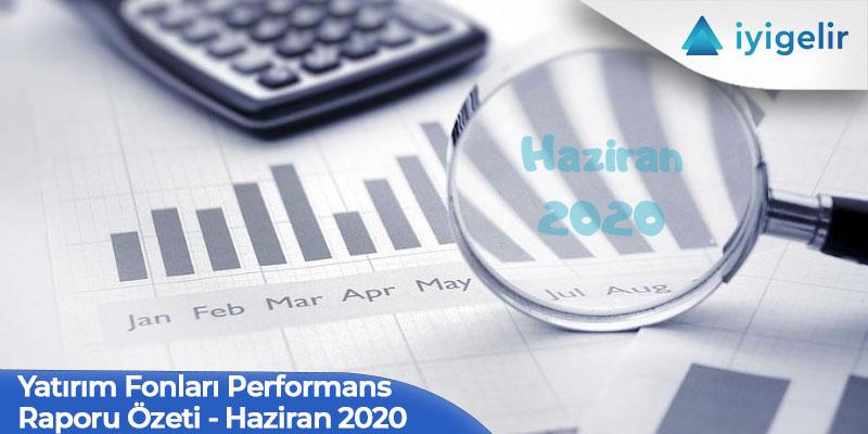 Yatırım Fonları Performans Raporu Özeti – Haziran 2020